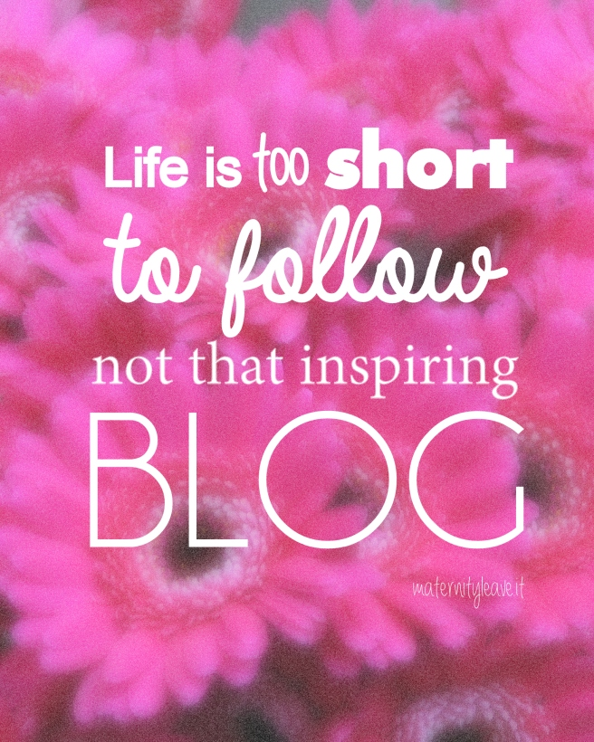 life is to short to follow no that inspiring blog